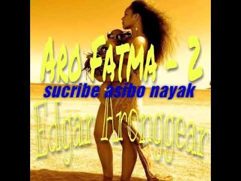 Aro Fatma  ( New 2018 ) Edgar Aronggear