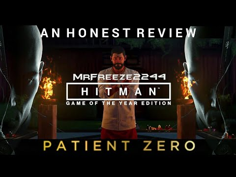 An Honest Review of HITMAN GOTY Patient Zero