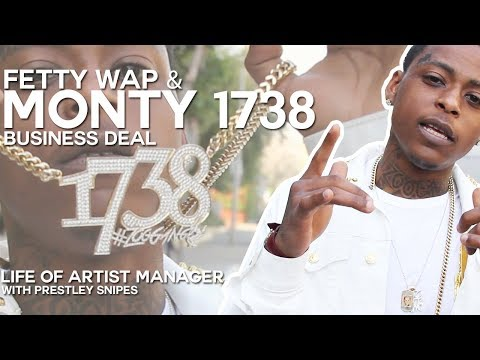 Life of Artist Manager: Fetty Wap & Monty Business Deal