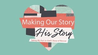 """""""Making Our Story His Story"""" by Pastor Bob Butler"""