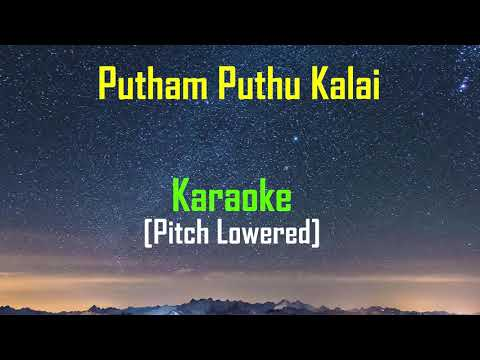 Putham Puthu Kalai [Pitch Lowered] - Karaoke