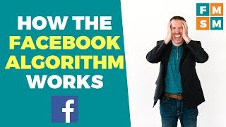How The Facebook Algorithm Works