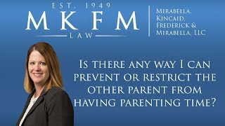 Mirabella, Kincaid, Frederick & Mirabella, LLC Video - Is There Any Way I Can Prevent or Restrict the Other Parent from Having Parenting Time?