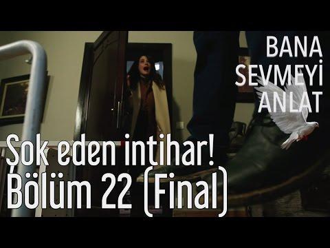 Bana Sevmeyi Anlat 22. Bölüm (Final) - Şok Eden İntihar!