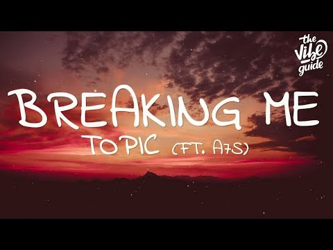 Topic - Breaking Me  ft A7S