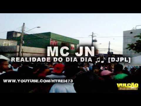 MC JN - REALIDADE DO DIA DIA ♫♪ (NOVA VERSÃO) [DJPL]
