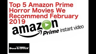 Top 5 Horror Movies We Recommend On Amazon Prime February 2019
