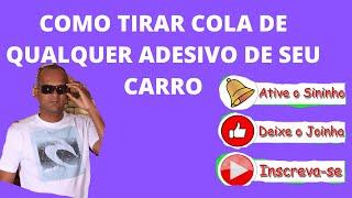 COMO TIRAR COLA DE QUALQUER ADESIVO DE SEU CARRO