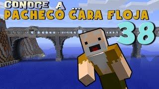 Pacheco Cara Floja 38 | COMO HACER UN PUENTE ÉPICO en Minecraft