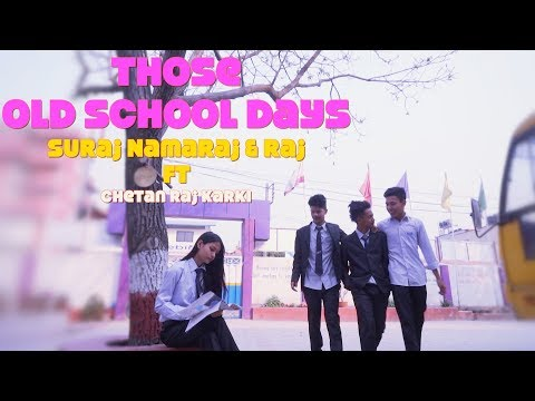 School Life  Those Old Days  SURAJ, NAMARAJ&RAJ Ft Chetan Raj Karki