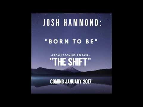 Josh Hammond: Born To Be, New Rock  for 2017