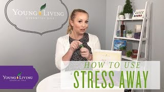 How to Use Stress Away Essential Oil   Young Living Essential Oils