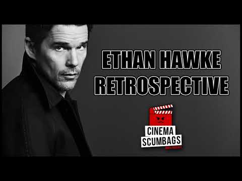 ETHAN HAWKE RETROSPECTIVE - Cinema Scumbags Podcast (#112)