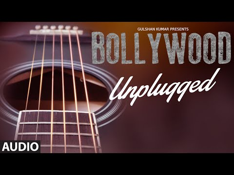 Bollywood Songs UNPLUGGED 2016 | T-Series