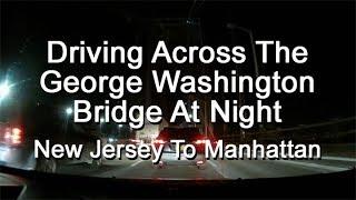 Driving Across The George Washington Bridge at Night - New Jersey To Manhattan