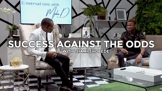 Success against the odds |Thami Shobede on Conversations with MphoD