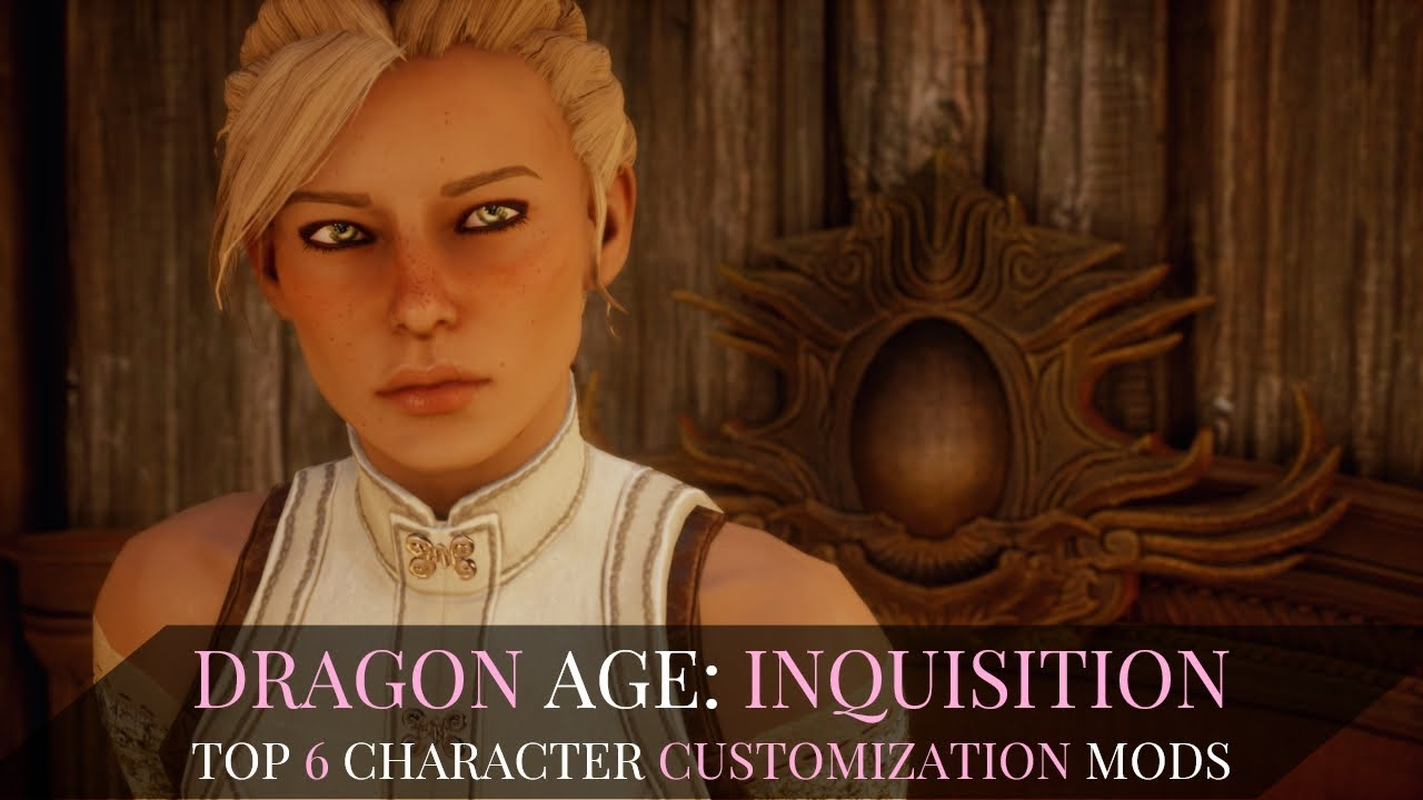 Dragon Age Inquisition Top 6 Character Customization Mods Youtube