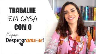 TRABALHE COM O DESPROGRAME-SE EM CASA E 100% ONLINE!  - Bárbara Moreira - DesprogrAME-SE!
