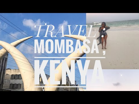 TRAVEL : MOMBASA, KENYA Top 3 things to do
