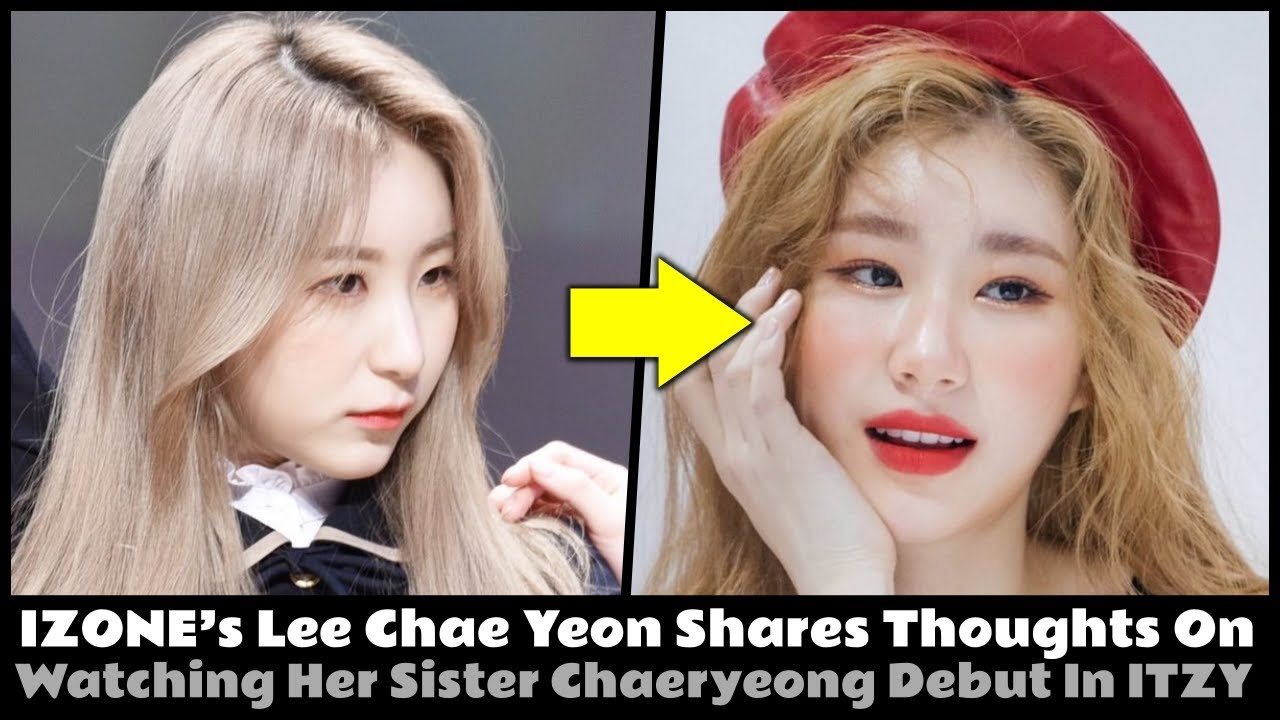 IZONE's Lee Chae Yeon Shares Thoughts On Watching Her Sister Chaeryeong  Debut In ITZY