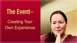The Event—Creating Your Own Experience