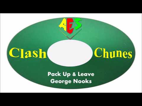 George Nooks-Pack Up & Leave (Clash Chunes)