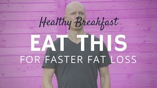 Eat THIS Healthy Breakfast Food for Faster Fat Loss (and Fewer Cravings)