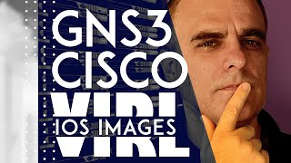 GNS3 : How to download Cisco IOS images and VIRL images. Which is the best? How do you get them?