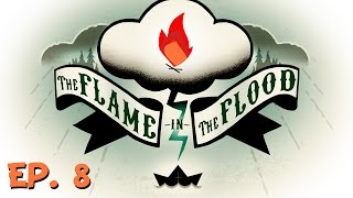The Flame in the Flood - Ep. 8 - Reaching High Ground! - Let's Play - Gameplay Preview