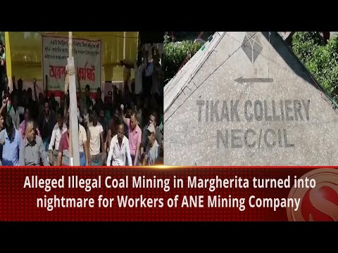 Alleged Illegal Coal Mining In Margherita Turned Into Nightmare For Workers Of ANE Mining Company