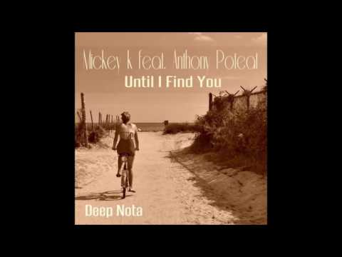 Mickey K - Until I Find You feat. Anthony Poteat (Original Mix)