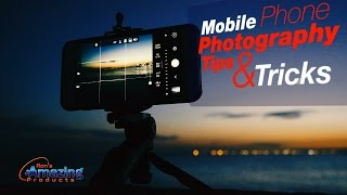Mobile Phone Photography Tips And Tricks