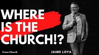 🔴 CROSS CHURCH LIVE   WHERE IS THE CHURCH!?   Jaime Loya   Cross Church RGV