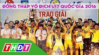 THDT - Đồng Tháp vô địch U17 Quốc gia 2016 - Thể thao