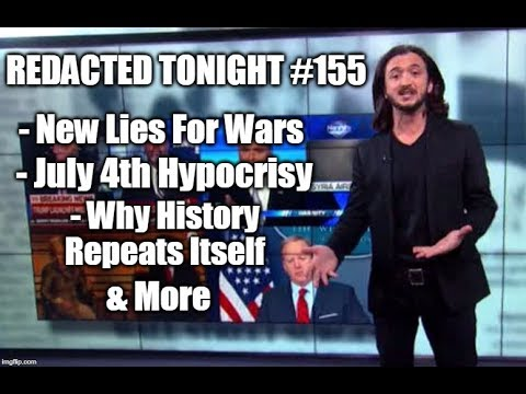[155] New Lies For Wars, July 4th Hypocrisy, & Why History Repeats Itself