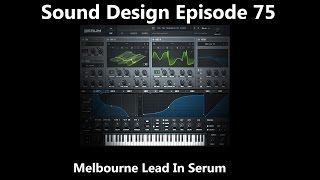 Melbourne Lead In Serum Sound Design Episode 75
