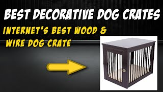 Best Decorative Dog Crates:  The Internet's Best Wood & Wire Dog Crate Review