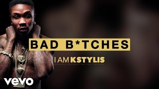 Kstylis - Bad B*tches (Audio)