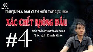 """[Tập 4] X.Á.C CH.ẾT KHÔNG ĐẦU - Series Truyện ma """"Miền Tây Chuyện Nửa Khuya"""" - Nguyễn Huy Vlog"""