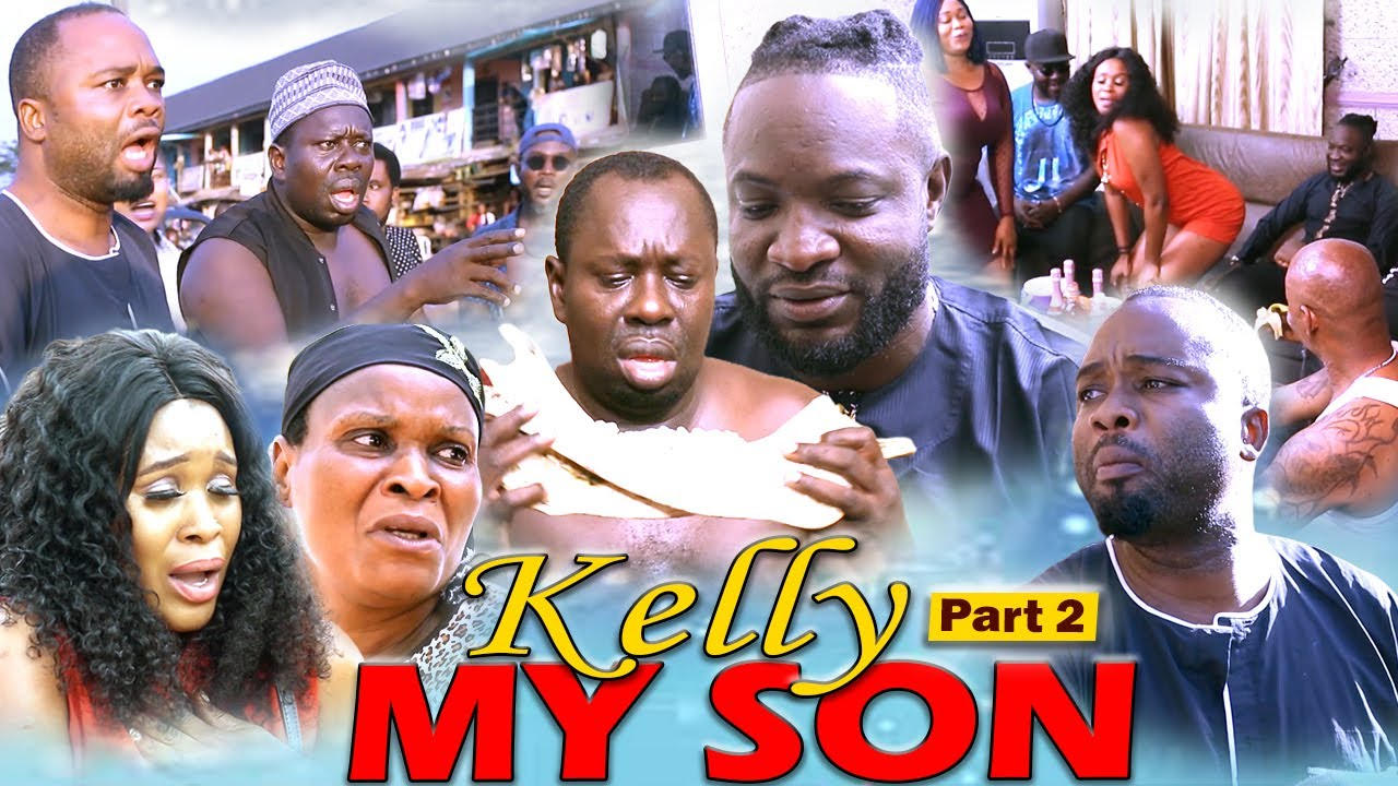 KELLY MY SON (PART 2) LATEST NOLLYWOOD MOVIES 2020