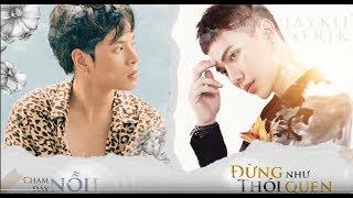 New-JayKii x Erik | MASHUP Đừng như thói quen - Chạm đáy nỗi đau- 01/08/2018