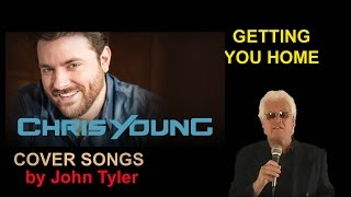 Chris Young - Getting You Home - sung by John Tyler