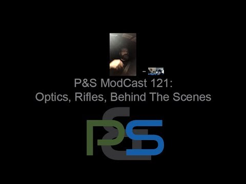 P&S ModCast 121 - Optics, Rifles, Behind The Scenes With Training
