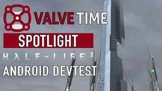 Half-Life 2 Android DevTest Maps: ValveTime Spotlight Exclusive