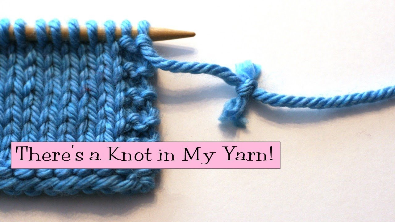 Knitting Joining Yarn Knot : Knitting help theres a knot in my yarn! youtube