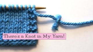 Knitting Help - There's a Knot in My Yarn!