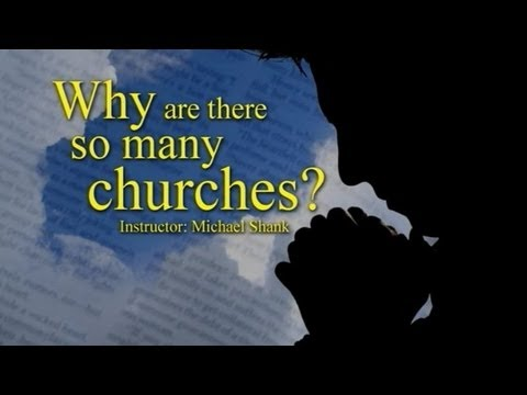 Why are there so many Churches? - Mike Shank