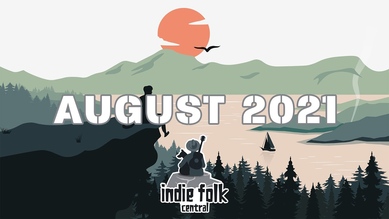 New Indie Folk Music   August 2021 (Part 2) Dreamy, Chill Playlist