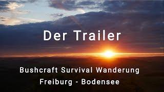 Bushcraft Survival Wanderung Freiburg - Bodensee Der Trailer