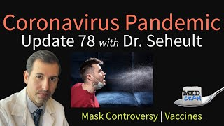 Coronavirus Pandemic Update 78: Mask Controversy; Vaccine Update for COVID-19